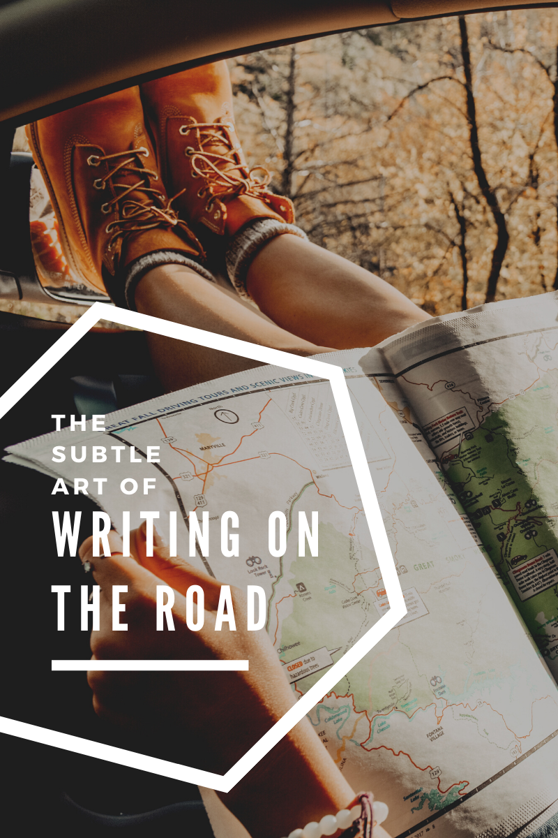 The Subtle Art of Writing on the Road